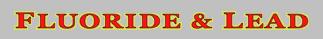Fluoride & Lead s