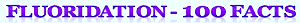 fluoridation -100 facts heading